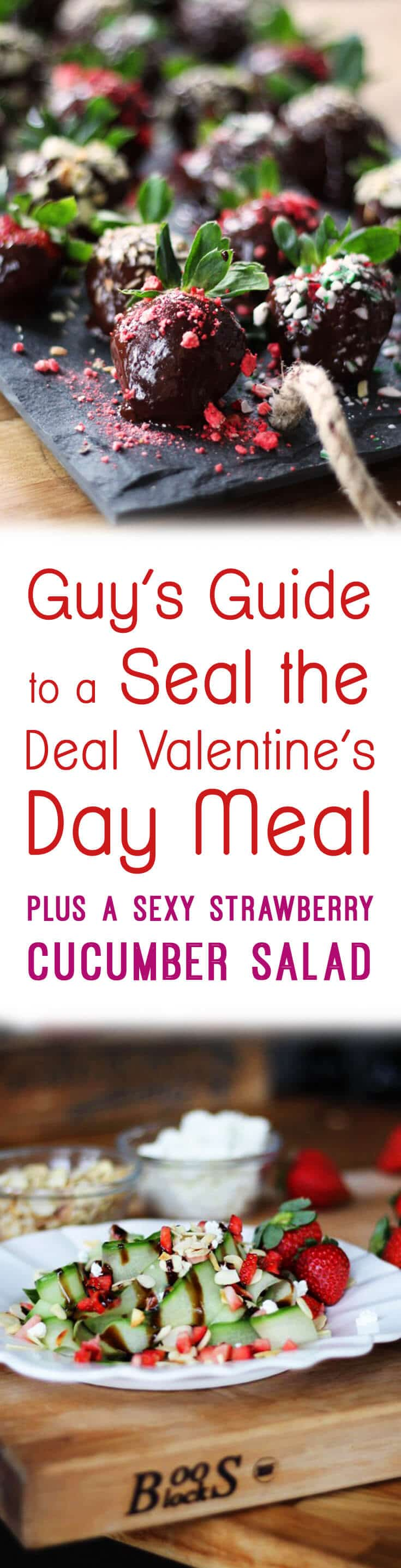 """Pinterest image with chocolate and salad with the overlay text \""""Guy\'s Guide to a Seal the Deal Valentine\'s Day Meal Plus a Sexy Strawberry Cucumber Salad.\"""""""